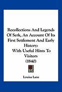 Recollections and Legends of Serk, an Account of Its First Settlement and Early History: With Useful Hints to Visitors (1840)