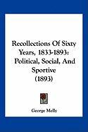 Recollections of Sixty Years, 1833-1893: Political, Social, and Sportive (1893)
