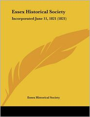 Essex Historical Society: Incorporated June 11, 1821 (1821)