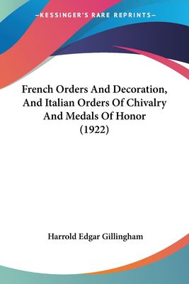 French Orders and Decoration, and Italian Orders of Chivalry and Medals of Honor - Harrold Edgar Gillingham