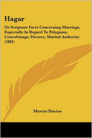 Hagar: Or Scripture Facts Concerning Marriage, Especially in Regard to Polygamy, Concubinage, Divorce, Marital Authority (188
