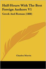 Half-Hours with the Best Foreign Authors V1: Greek and Roman (1888)