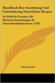 Handbuch Bey Anordnung Und Unterhaltung Naturlicher Korper: So Wohl in Grossen ALS Kleinen Sammlungen in Naturalienkabinettern (1784)