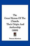 The Great Hymns of the Church: Their Origin and Authorship (1889)