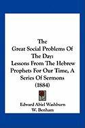 The Great Social Problems of the Day: Lessons from the Hebrew Prophets for Our Time, a Series of Sermons (1884)