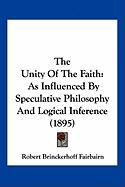 The Unity of the Faith: As Influenced by Speculative Philosophy and Logical Inference (1895)