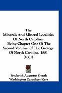 The Minerals and Mineral Localities of North Carolina: Being Chapter One of the Second Volume of the Geology of North Carolina, 1881 (1881)