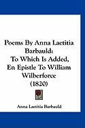 Poems by Anna Laetitia Barbauld: To Which Is Added, En Epistle to William Wilberforce (1820)