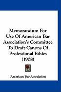 Memorandum for Use of American Bar Association's Committee to Draft Canons of Professional Ethics (1908)