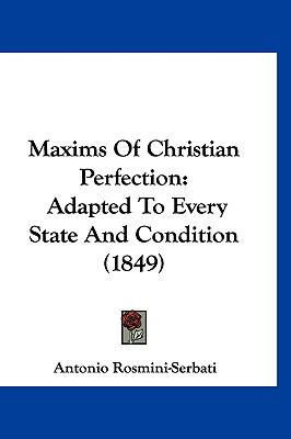 Maxims of Christian Perfection : Adapted to Every State and Condition (1849) - Antonio Rosmini-Serbati