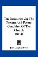 Ten Discourses on the Present and Future Condition of the Church (1834)