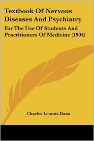 Textbook of Nervous Diseases and Psychiatry: For the Use of Students and Practitioners of Medicine (1904)