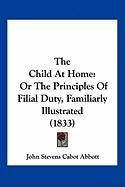 The Child at Home: Or the Principles of Filial Duty, Familiarly Illustrated (1833)