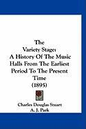 The Variety Stage: A History of the Music Halls from the Earliest Period to the Present Time (1895)