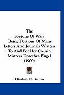 The Fortune of War: Being Portions of Many Letters and Journals Written to and for Her Cousin Mistress Dorothea Engel (1900)