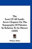 The Least of All Lands: Seven Chapters on the Topography of Palestine in Relation to Its History (1888)