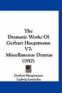 The Dramatic Works of Gerhart Hauptmann V7: Miscellaneous Dramas (1917)