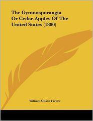 The Gymnosporangia or Cedar-Apples of the United States (1880)