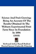 Science and Fruit Growing: Being an Account of the Results Obtained at the Woburn Experimental Fruit Farm Since Its Foundation in 1894 (1919)
