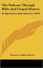 The Pathway Through Bible and Gospel History: In Questions and Answers (1874)