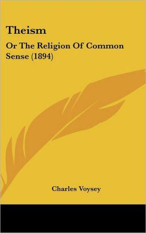 Theism: Or the Religion of Common Sense (1894)