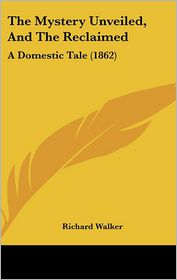 The Mystery Unveiled, and the Reclaimed: A Domestic Tale (1862)