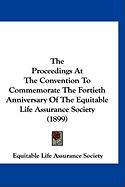 The Proceedings at the Convention to Commemorate the Fortieth Anniversary of the Equitable Life Assurance Society (1899)