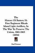 The History of Battery H: First Regiment Rhode Island Light Artillery, in the War to Preserve the Union, 1861-1865 (1894)