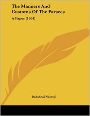 The Manners and Customs of the Parsees: A Paper (1864)