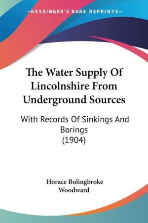 The Water Supply of Lincolnshire from Underground Sources: With Records of Sinkings and Borings (1904)