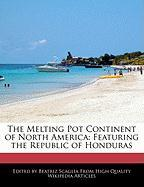 The Melting Pot Continent of North America: Featuring the Republic of Honduras