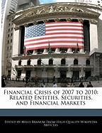 Financial Crisis of 2007 to 2010: Related Entities, Securities, and Financial Markets