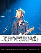 The Unauthorized Guide of Vh-1 Top 10 One-Hit Wonder Including Vanilla Ice, A-Ha, Gerardo, and More