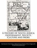 A History of South Africa: Government, Society, Culture and More