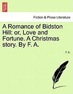 A Romance of Bidston Hill: Or, Love and Fortune. a Christmas Story. by F. A.