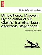 "Dimplethorpe. [A Novel.] by the Author of ""St. Olave's"" [I.E. Eliza Tabor, Afterwards Stephenson]."