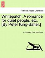 Whitepatch. A romance for quiet people, etc. [By Peter King-Salter.] Vol. III