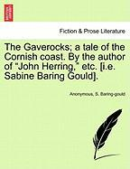 """The Gaverocks; A Tale of the Cornish Coast. by the Author of """"John Herring,"""" Etc. [I.E. Sabine Baring Gould]."""