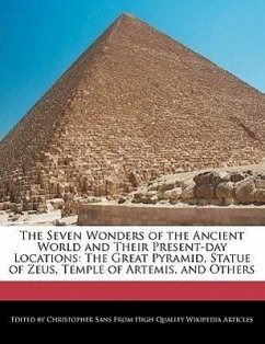 The Seven Wonders of the Ancient World and Their Present-Day Locations: The Great Pyramid, Statue of Zeus, Temple of Artemis, and Others