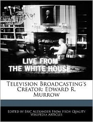 Television Broadcasting's Creator: Edward R. Murrow