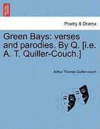 Green Bays: Verses and Parodies. by Q. [I.E. A. T. Quiller-Couch.]