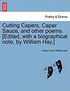 Cutting Capers, Caper Sauce, and Other Poems. [Edited, with a Biographical Note, by William Hay.]