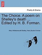 The Choice. a Poem on Shelley's Death ... Edited by H. B. Forman.