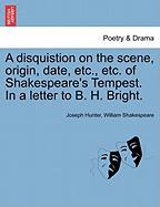 A Disquistion on the Scene, Origin, Date, Etc., Etc. of Shakespeare's Tempest. in a Letter to B. H. Bright.