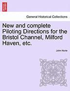 New and Complete Piloting Directions for the Bristol Channel, Milford Haven, Etc.