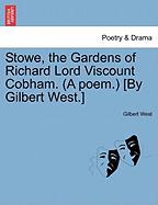 Stowe, the Gardens of Richard Lord Viscount Cobham. (a Poem.) [By Gilbert West.]