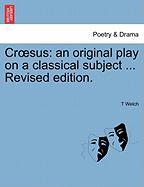 Cr Sus: An Original Play on a Classical Subject ... Revised Edition.