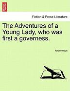 The Adventures of a Young Lady, Who Was First a Governess.