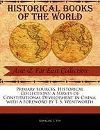 Primary Sources, Historical Collections: A Survey of Constitutional Development in China, with a Foreword by T. S. Wentworth