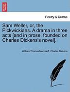 Sam Weller, Or, the Pickwickians. a Drama in Three Acts [And in Prose, Founded on Charles Dickens's Novel].